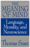 The Meaning of Mind, Thomas Szasz and L. Stanley, 0275956032