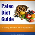 Paleo Diet Guide: Getting Started on a Healthy Low Fat Way to Weight Loss Audiobook by Ashlee Meadows Narrated by Caroline Miller