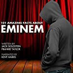 101 Amazing Facts About Eminem | Jack Goldstein,Frankie Taylor