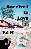 Survived to Love, Ed H, 098262431X