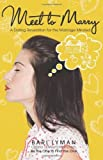 Meet to Marry: A Dating Revelation for the Marriage-Minded by Bari Lyman (2011-10-03)