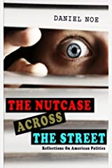 The Nutcase Across The Street: Reflections On American Politics by Daniel Noe (2012-11-24) Paperback