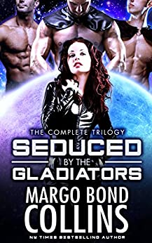 Seduced by the Gladiators (The Complete Trilogy): A Science Fiction Reverse Harem Romance by [Bond Collins, Margo]