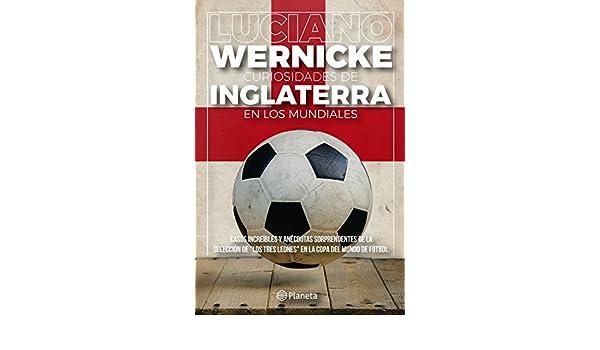 Amazon.com: Curiosidades de Inglaterra en los Mundiales (Spanish Edition) eBook: Luciano Wernicke: Kindle Store