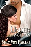 Under His Protection, Stacy Von Haegert, 1493714023