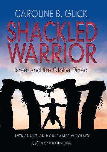Shackled Warrior: Israel and the Global Jihad (Shackled Warrior Israel And The Global Jihad)