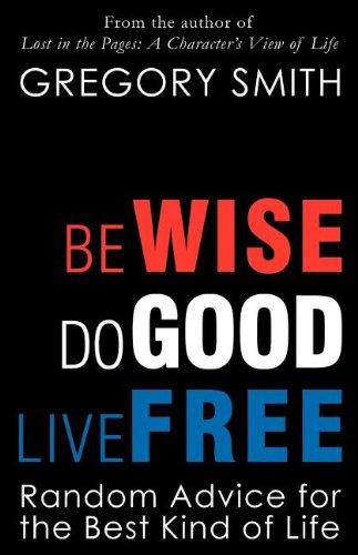 Download Be Wise, Do Good, Live Free pdf epub