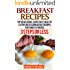 Breakfast Recipes: Top 50 Delicious, Super Easy, Healthy 3 Steps Or Less Breakfast Recipes For Family & Friends (Easy Breakfast Recipes, Breakfast Recipes, 3 Step Recipes, Breakfast Recipes Easy)