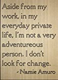 ''Aside from my work, in my everyday...'' quote by Namie Amuro, laser engraved on wooden plaque - Size: 8''x10''