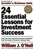 img - for 24 Essential Lessons for Investment Success: Learn the Most Important Investment Techniques from the Founder of Investor's Business Daily book / textbook / text book