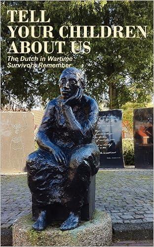 Lataa ebooks ilmaiseksi ilmaiseksi italiano Tell Your Children about Us: The Dutch in Wartime, Survivors Remember PDF RTF DJVU