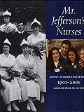 img - for MR. JEFFERSON'S NURSES The University of Virginia School of Nursing, 1901-2001 book / textbook / text book