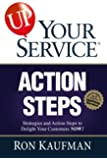 UP! Your Service Action Steps: Strategies and Action Steps to Delight Your Customers Now! (UP! Your Service)