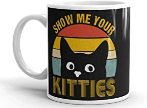 Vintage Funny Show Me Your Kitties Cat Kitten Lovers Mug (Black, 11 oz)