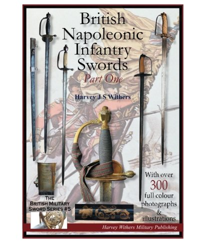 British Napoleonic Infantry Swords Part One (The British Military Sword Series) (Volume 5)