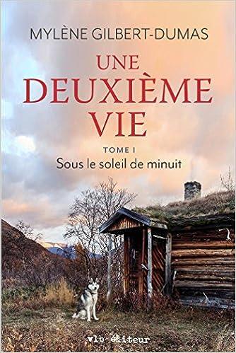 Une deuxieme vie - Tome 1 - Sous le soleil de minuit - Mylène Gilbert-Dumas