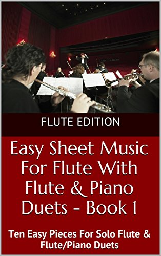 Easy Sheet Music For Flute With Flute & Piano Duets - Book 1: Ten Easy Pieces For Solo Flute & Flute/Piano Duets