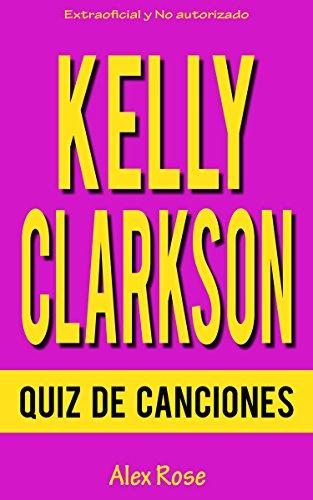 Descargar Libro Quiz De Canciones De Kelly Clarkson Alex Rose