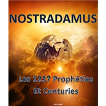 Nostradamus: Les 1237 vraies prophéties et centuries (French Edition)