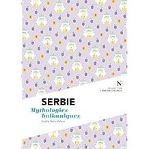 Serbie : Mythologies balkaniques: L'Âme des Peuples (French Edition)