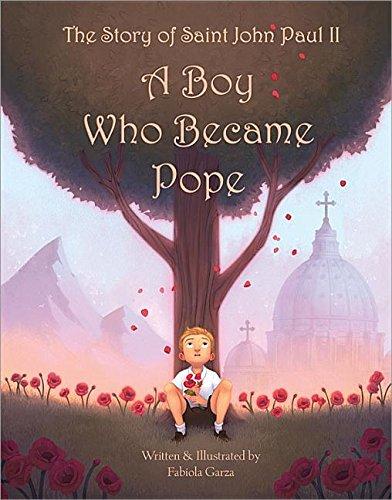 The Story of Saint John Paul II: A Boy Who Became Pope Fabiola Garza