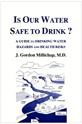 Is Our Water Safe to Drink?: A Guide to Drinking Water Hazards and Health Risks by J. Gordon Millichap (1995-06-03)