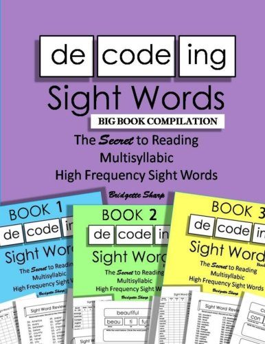 (Decoding Sight Words BIG BOOK COMPILATION: The SECRET to Reading Multisyllabic High Frequency Sight Words (Word Builder Workbook) (Volume 5))