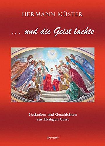 ... und die Geist lachte: Gedanken und Geschichten zur Heiligen Geist