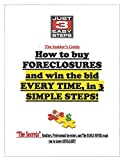 "How to Buy Foreclosure Homes and Win the Bid EVERY TIME- in 3 Simple Steps!!: ""The Secrets"" Banks, Realtors, and Professional investors don't want you ... (The Insider's Guides to Real Estate)"