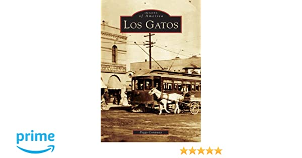 Los Gatos (CA) (Images of America): Peggy Conaway: 9780738529035: Amazon.com: Books