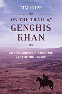 On the Trail of Genghis Khan: An Epic Journey Through the Land of the Nomads by Tim Cope (2013-09-24)