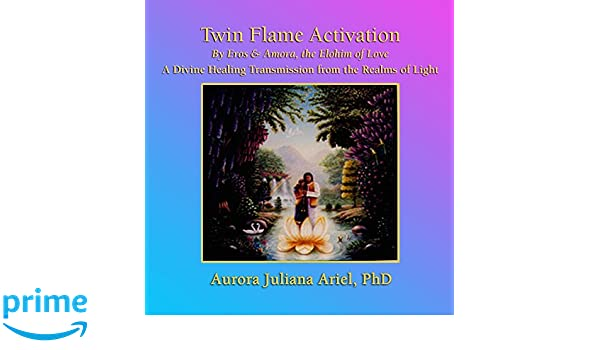 Aurora Juliana Ariel, PhD - Twin Flame Activation by Elohim
