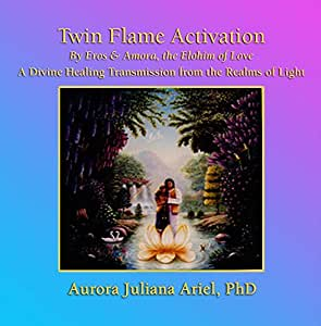 Twin Flame Activation by Elohim Eros and Amora