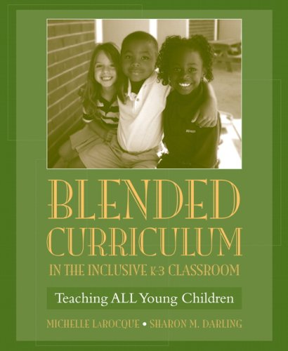 Blended Curriculum in the Inclusive K-3 Classroom: Teaching ALL Young Children