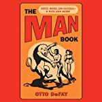 The Man Book: Booze, Boobs, and Baseball - A Kick-Ass Guide | Otto DeFay