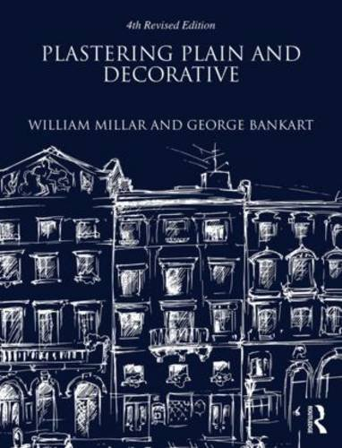 Plastering Plain and Decorative: 4th Revised Edition por William Millar