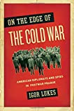 On the Edge of the Cold War: American Diplomats and Spies in Postwar Prague