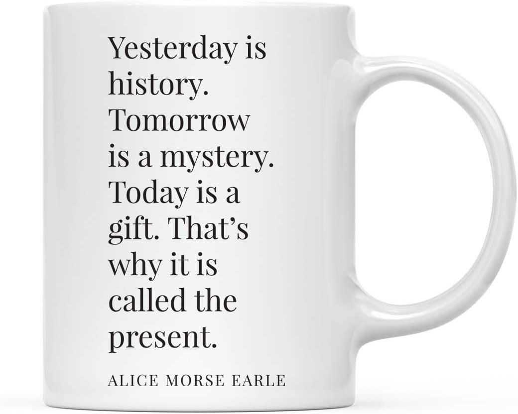Andaz Press 11oz. Motivational Inspirational Quote Coffee Mug Gift, Yesterday Is History. Tomorrow Is A Mystery. Today Is A Gift. That's Why It Is Called The Present. - Alice Morse Earle, 1-Pack