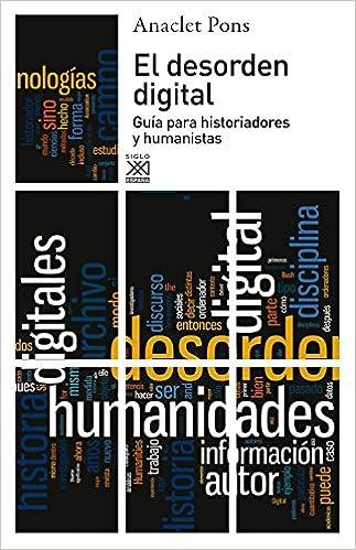 El desorden digital: Guía para historiadores y humanistas Siglo XXI de España General: Amazon.es: Pons Pons, Anaclet: Libros