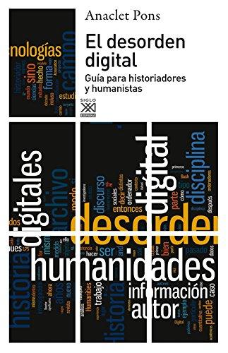 El desorden digital: Guía para historiadores y humanistas (Spanish Edition)