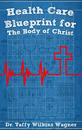 Health Care Blueprint For The Body Of Christ Kindle