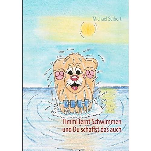 Timmi lernt Schwimmen: und Du schaffst das auch.