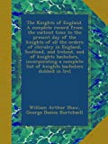 img - for The Knights of England. A complete record from the earliest time to the present day of the knights of all the orders of chivalry in England, Scotland, ... list of knights bachelors dubbed in Irel book / textbook / text book