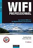 WiFi Professionnel- 3e édition - La norme 802.11, le déploiement, la sécurité