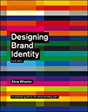 Designing Brand Identity: An Essential Guide for the Whole Branding Team, Fourth Edition