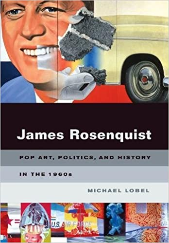 Pop Art Politics and History in the 1960s James Rosenquist