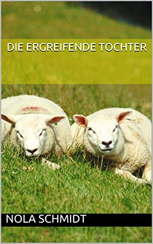 Die Ergreifende Tochter (German Edition)