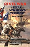 Civil War in Texas and New Mexico Territory, Steve Cottrell, 1565542533
