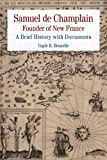 Samuel de Champlain: Founder of New France : A Brief History with Documents, Champlain, Samuel de, 0312592639
