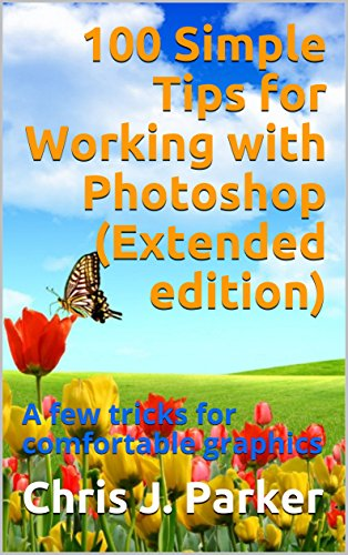Extended Graphics - 100 Simple Tips for Working with Photoshop (Extended edition): A few tricks for comfortable graphics